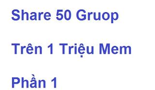 share-50-gruop-tren-1-trieu-mem-phan1