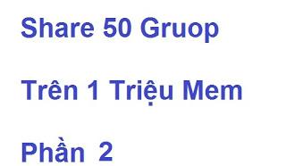 share-50-gruop-tren-1-trieu-mem-phan2